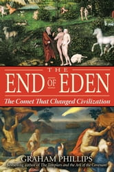 The End of Eden - The Comet That Changed Civilization ebook by Graham Phillips