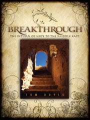 Breakthrough - The Return of Hope to the Middle East ebook by Tom Doyle