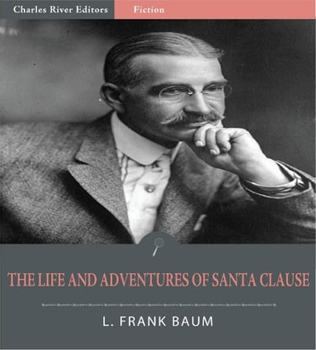 The Life and Adventures of Santa Claus (Illustrated Edition) ebook by L. Frank Baum