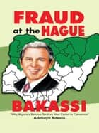 Fraud at the Hague-Bakassi ebook by Adebayo Adeolu