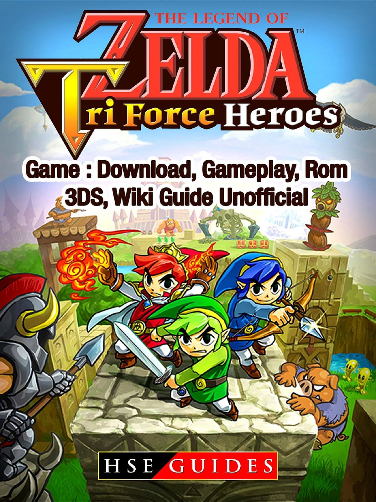 The Legend of Zelda Tri Force Heroes Download, Gameplay, Rom, 3DS, Wiki  Guide Unofficial ebook by HSE Guides - Rakuten Kobo