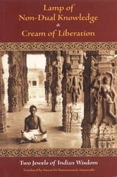 Lamp of Non-Dual Knowledge & Cream of Liberation - Two Jewels of Indian Wisdom ebook by Sri Karapatra Swami