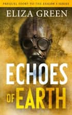 Echoes of Earth - Prequel 1, Exilon 5 Series ebook by Eliza Green
