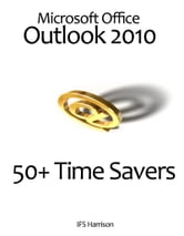 Microsoft Office Outlook 2010 50+ Time Savers ebook by IFS Harrison