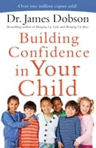 Building Confidence in Your Child ebook by Dr. James Dobson