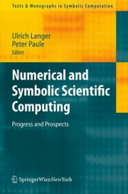 Numerical and Symbolic Scientific Computing - Progress and Prospects ebook by Ulrich Langer,Peter Paule