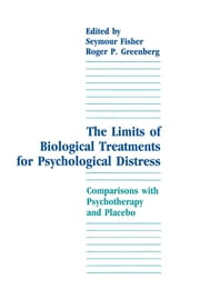 The Limits of Biological Treatments for Psychological Distress - Comparisons With Psychotherapy and Placebo ebook by Seymour Fisher,Roger P. Greenberg