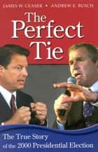 The Perfect Tie ebook by Andrew E. Busch,James W. Ceaser