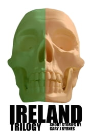 Ireland Trilogy ebook by Gary J Byrnes