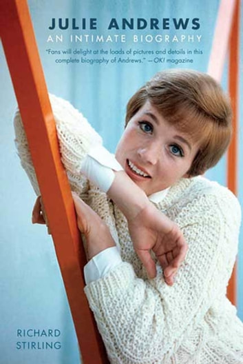 Julie Andrews - An Intimate Biography ebook by Richard Stirling