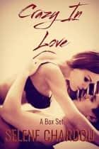 Crazy In Love - A Box Set ebook by Selene Chardou, SE Chardou