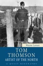 Tom Thomson - Artist of the North ebook by Wayne Larsen
