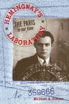 Hemingway's Laboratory - The Paris in our time ebook by Milton A. Cohen