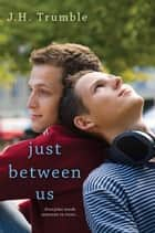 Just Between Us ebook by J.H. Trumble