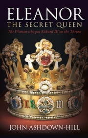 Secret Queen - Eleanor Talbot, the Woman Who Put Richard III on the Throne ebook by John Ashdown-Hill