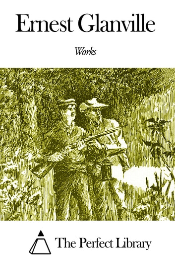 Works of Ernest Glanville ebook by Ernest Glanville