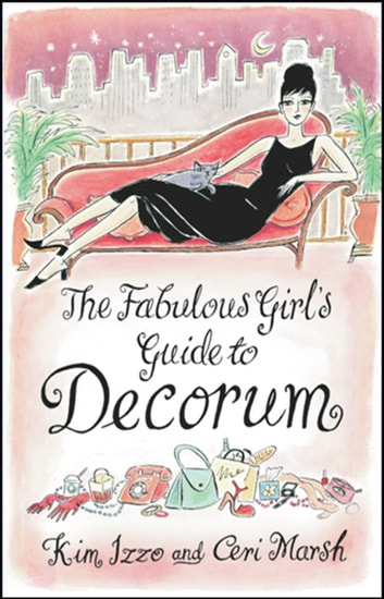 The Fabulous Girl's Guide To Decorum ebook by Kim Izzo,Ceri Marsh