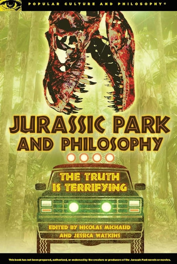 Jurassic Park and Philosophy - The Truth Is Terrifying ebook by