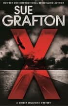 X: A Kinsey Millhone Novel 24 ebook by Sue Grafton