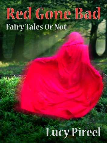 Red Gone Bad - Fairy Tales or Not? ebook by Lucy Pireel
