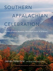 Southern Appalachian Celebration - In Praise of Ancient Mountains, Old-Growth Forests, and Wilderness ebook by James Valentine