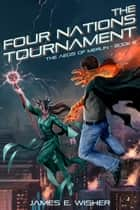 The Four Nations Tournament - The Aegis of Merlin Book 6 ebook by James E. Wisher