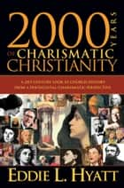 2000 Years Of Charismatic Christianity - A 21st century look at church history from a pentecostal/charismatic prospective ebook by Eddie L Hyatt