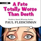 A Fate Totally Worse Than Death audiobook by Paul Fleischman
