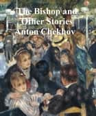 The Bishop and Other Stories ebook by Anton Chekhov