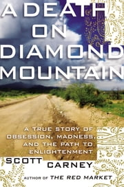 A Death on Diamond Mountain - A True Story of Obsession, Madness, and the Path to Enlightenment ebook by Scott Carney