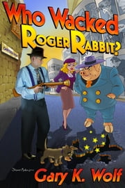 Who Wacked Roger Rabbit? ebook by Gary K. Wolf