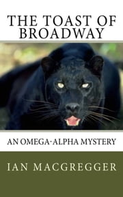 The Toast of Broadway - An Omega-Alpha Mystery ebook by Ian MacGregger