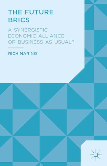 The Future BRICS - A Synergistic Economic Alliance or Business as Usual? ebook by R. Marino