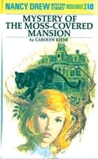 Nancy Drew 18: Mystery of the Moss-Covered Mansion ebook by