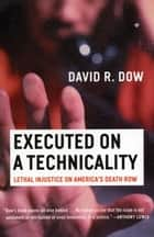 Executed on a Technicality - Lethal Injustice on America's Death Row ebook by David Dow