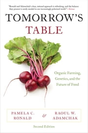 Tomorrow's Table - Organic Farming, Genetics, and the Future of Food ebook by Pamela C. Ronald, Raoul W. Adamchak