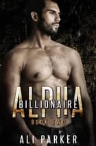 Billionaire Alpha 2 ebook by Ali Parker