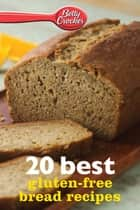 20 Best Gluten-Free Bread Recipes ebook by Betty Crocker