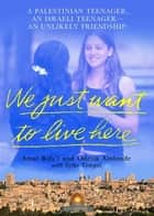 We Just Want To Live Here ebook by Amal Rifa'i,Odelia Ainbinder,Sylke Tempel