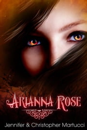 Arianna Rose (Part 1) - Arianna Rose, #1 ebook by Jennifer Martucci,Christopher Martucci