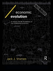 Economic Evolution - An Inquiry into the Foundations of the New Institutional Economics ebook by Jack J Vromen