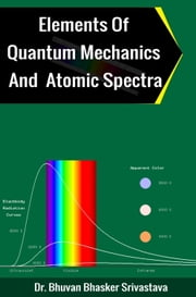 Elements of Quantum Mechanics And Atomic Spectra ebook by Kobo.Web.Store.Products.Fields.ContributorFieldViewModel