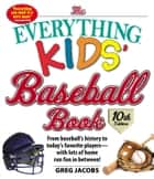 The Everything Kids' Baseball Book, 10th Edition - From baseball's history to today's favorite players—with lots of home run fun in between! ebook by Greg Jacobs