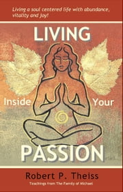 Living Inside Your Passion ebook by Robert Theiss