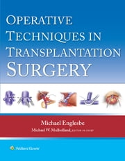 Operative Techniques in Transplant Surgery ebook by Michael J. Englesbe,Michael W. Mulholland