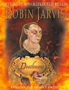 Deathscent: Intrigues of the Reflected Realm ebook by Robin Jarvis