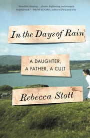 In the Days of Rain - A Daughter, a Father, a Cult ebook by Rebecca Stott