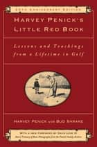 Harvey Penick's Little Red Book - Lessons And Teachings From A Lifetime In Golf ebook by Harvey Penick