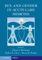 Sex and Gender in Acute Care Medicine ebook by Alyson J. McGregor,Esther K. Choo,Bruce M. Becker