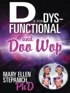 D Is for Dysfunctional—And Doo Wop - Songs of a Hoosier Schizo ebook by Mary Ellen Stephanich